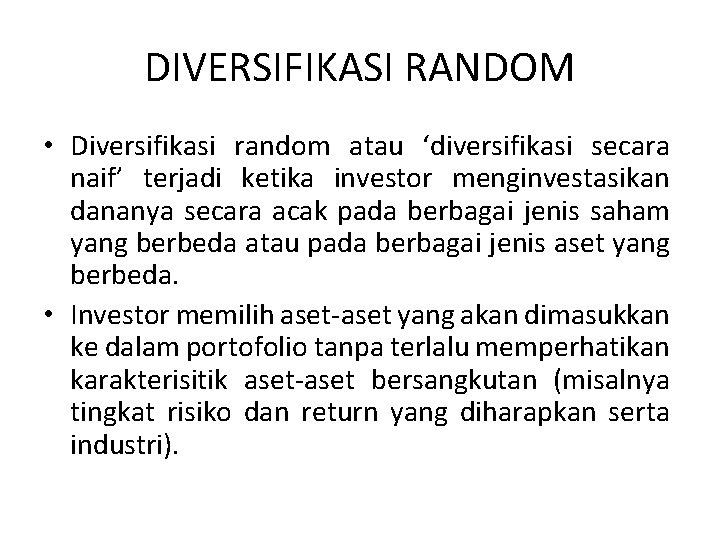 DIVERSIFIKASI RANDOM • Diversifikasi random atau 'diversifikasi secara naif' terjadi ketika investor menginvestasikan dananya