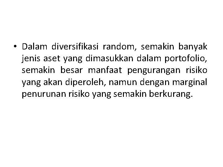 • Dalam diversifikasi random, semakin banyak jenis aset yang dimasukkan dalam portofolio, semakin