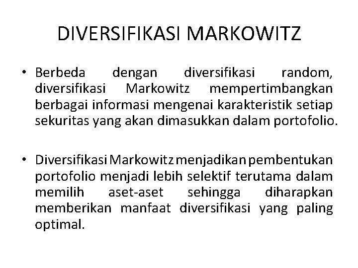 DIVERSIFIKASI MARKOWITZ • Berbeda dengan diversifikasi random, diversifikasi Markowitz mempertimbangkan berbagai informasi mengenai karakteristik