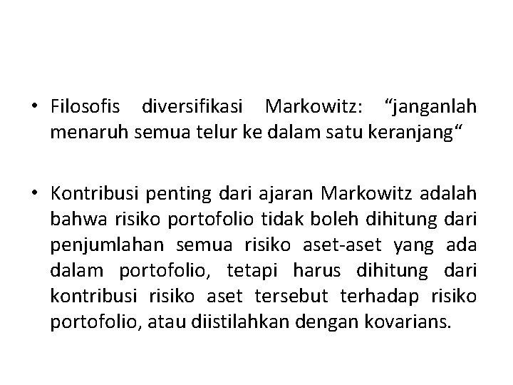 """• Filosofis diversifikasi Markowitz: """"janganlah menaruh semua telur ke dalam satu keranjang"""" •"""