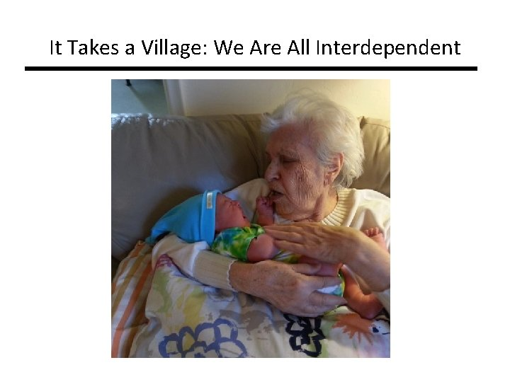 It Takes a Village: We Are All Interdependent