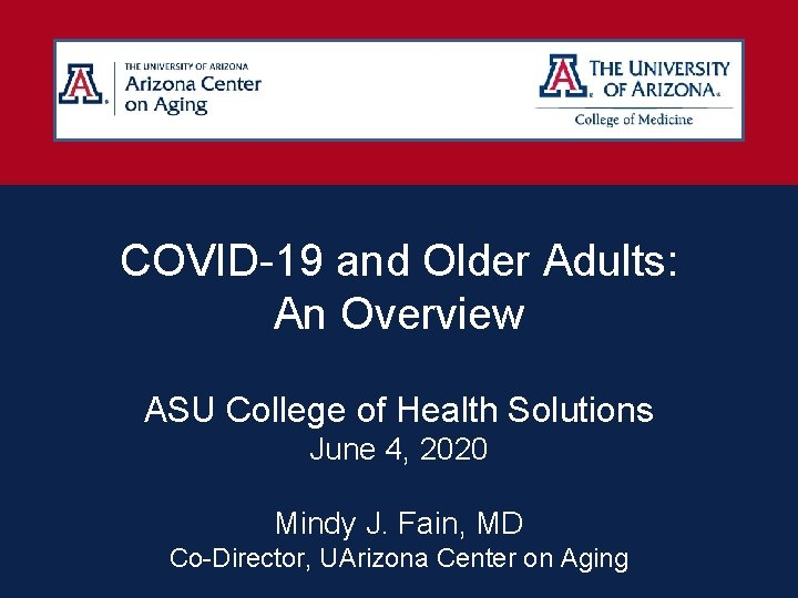 COVID-19 and Older Adults: An Overview ASU College of Health Solutions June 4, 2020