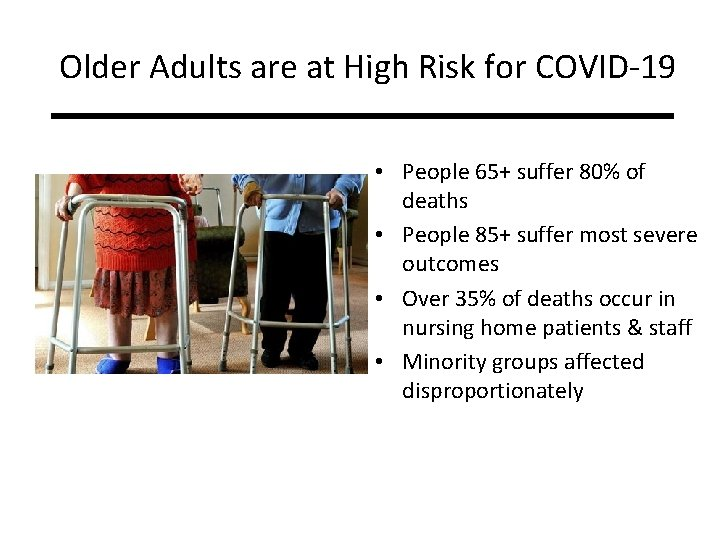 Older Adults are at High Risk for COVID-19 • People 65+ suffer 80% of