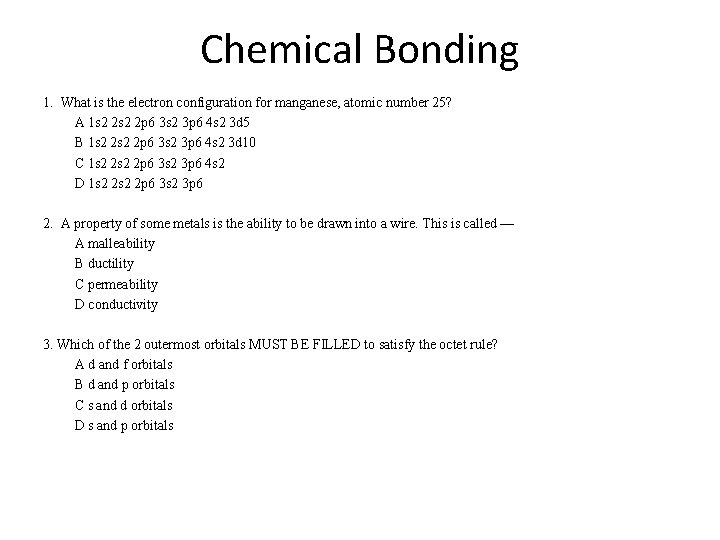 Chemical Bonding 1. What is the electron configuration for manganese, atomic number 25? A