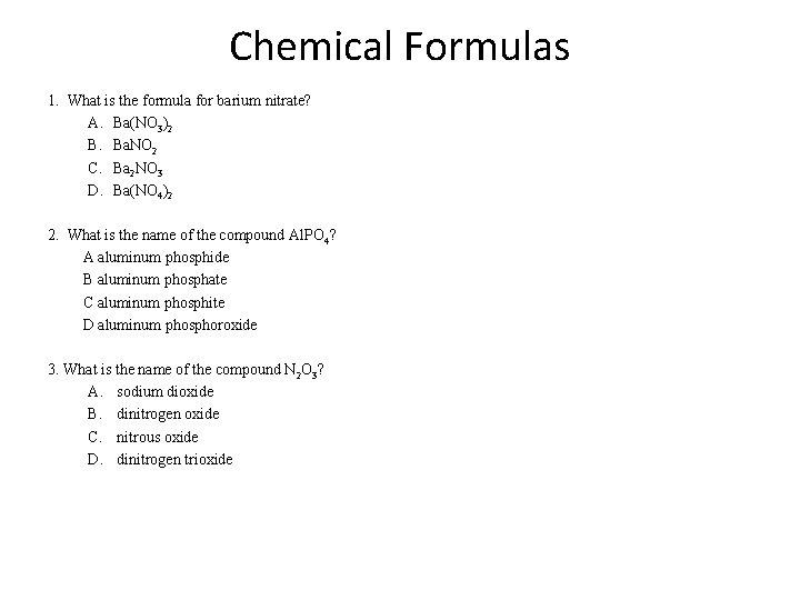 Chemical Formulas 1. What is the formula for barium nitrate? A. Ba(NO 3)2 B.