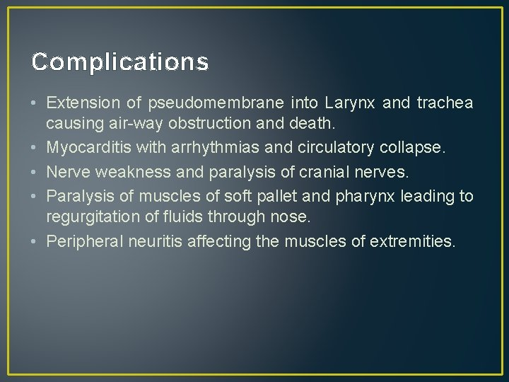 Complications • Extension of pseudomembrane into Larynx and trachea causing air-way obstruction and death.