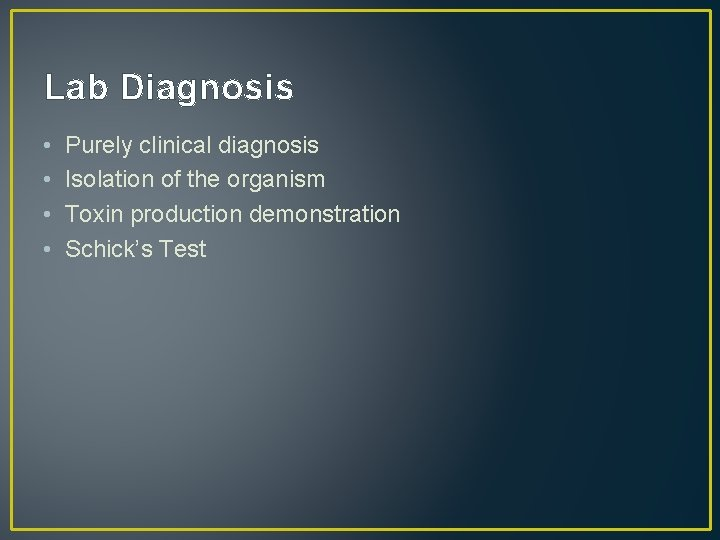 Lab Diagnosis • • Purely clinical diagnosis Isolation of the organism Toxin production demonstration