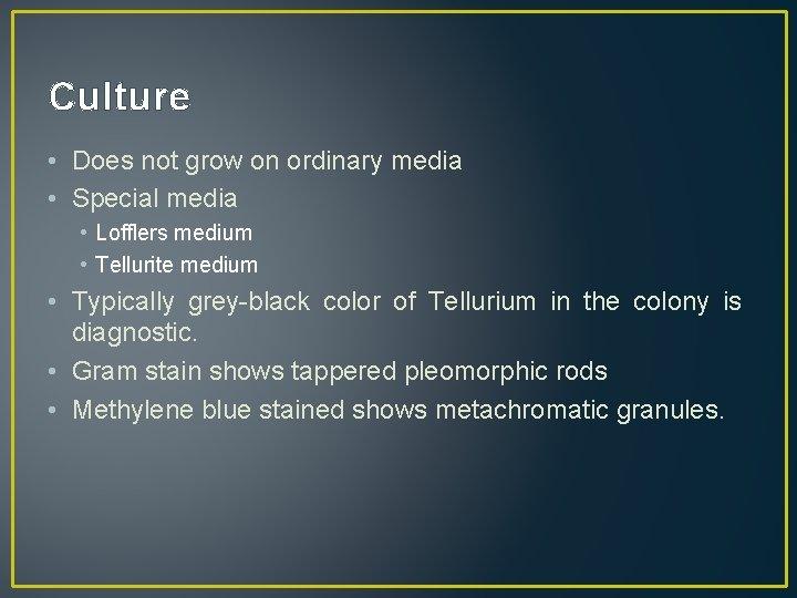 Culture • Does not grow on ordinary media • Special media • Lofflers medium