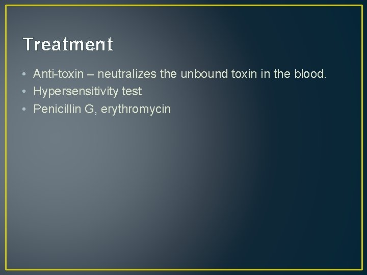 Treatment • Anti-toxin – neutralizes the unbound toxin in the blood. • Hypersensitivity test