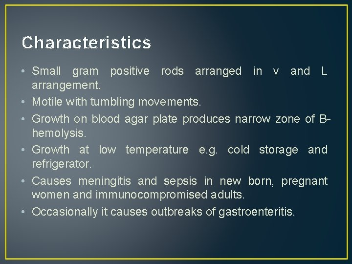 Characteristics • Small gram positive rods arranged in v and L arrangement. • Motile