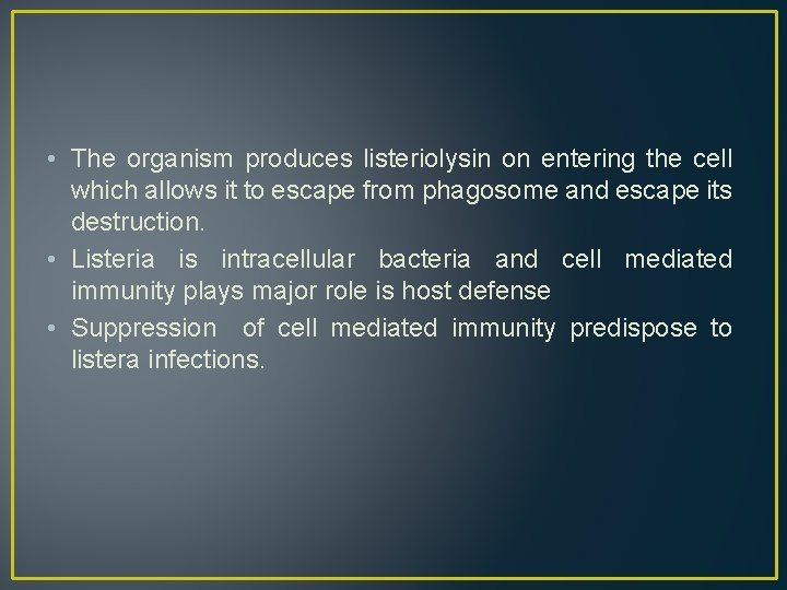 • The organism produces listeriolysin on entering the cell which allows it to