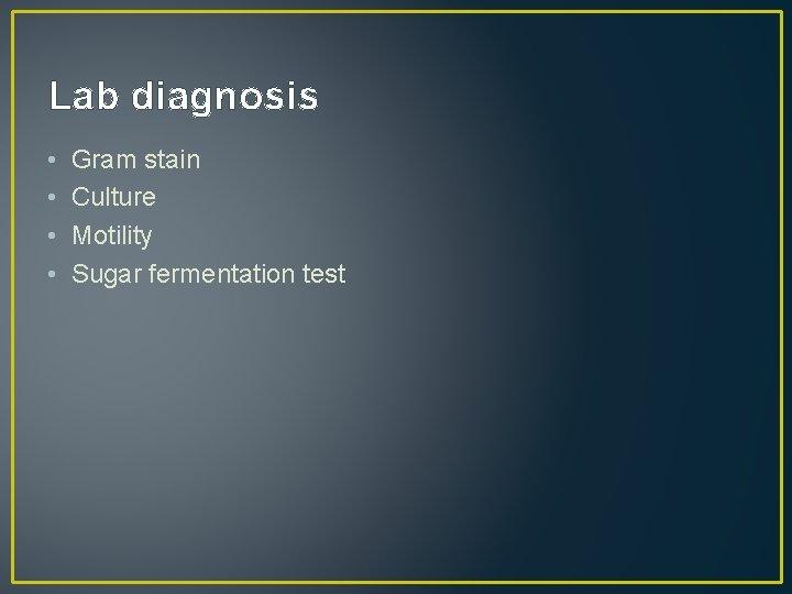 Lab diagnosis • • Gram stain Culture Motility Sugar fermentation test