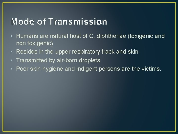 Mode of Transmission • Humans are natural host of C. diphtheriae (toxigenic and non