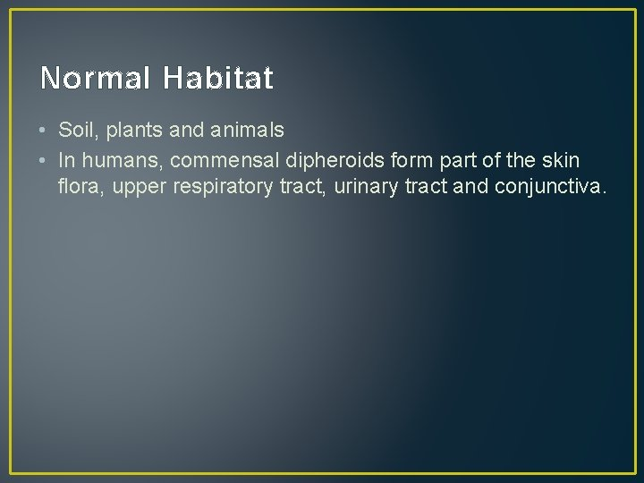 Normal Habitat • Soil, plants and animals • In humans, commensal dipheroids form part