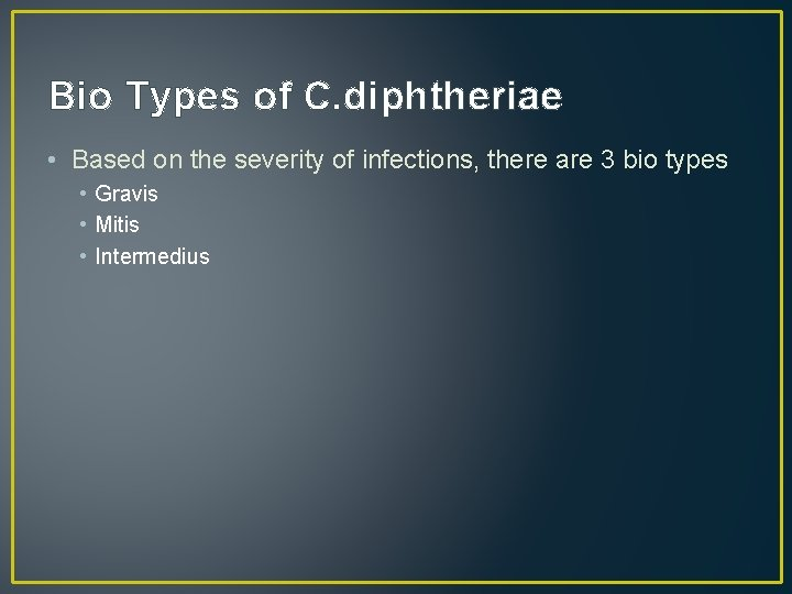 Bio Types of C. diphtheriae • Based on the severity of infections, there are
