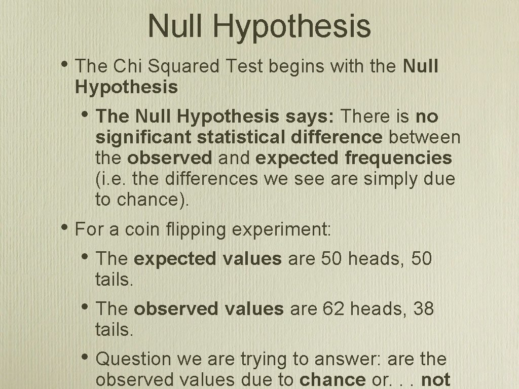 Null Hypothesis • The Chi Squared Test begins with the Null Hypothesis • The