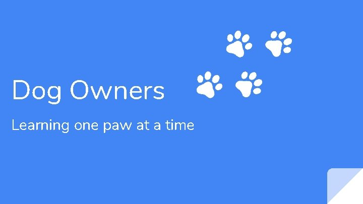 Dog Owners Learning one paw at a time