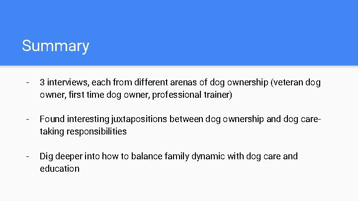 Summary - 3 interviews, each from different arenas of dog ownership (veteran dog owner,