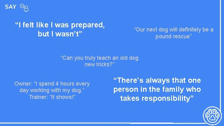"""SAY """"I felt like I was prepared, but I wasn't"""" """"Our next dog will"""