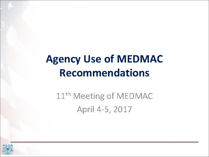 Agency Use of MEDMAC Recommendations 11 th Meeting of MEDMAC April 4 -5, 2017