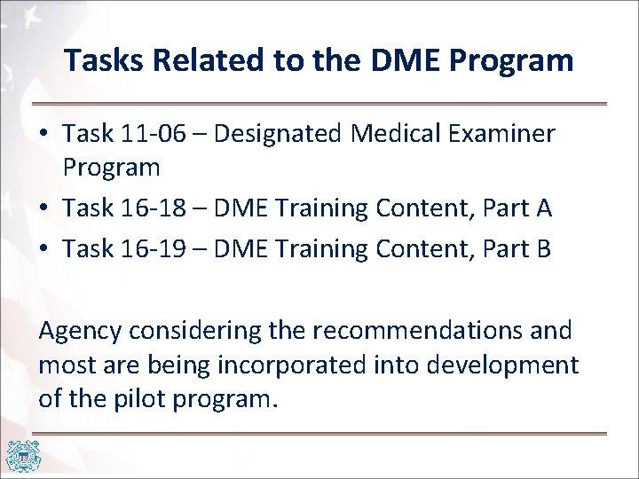 Tasks Related to the DME Program • Task 11 -06 – Designated Medical Examiner