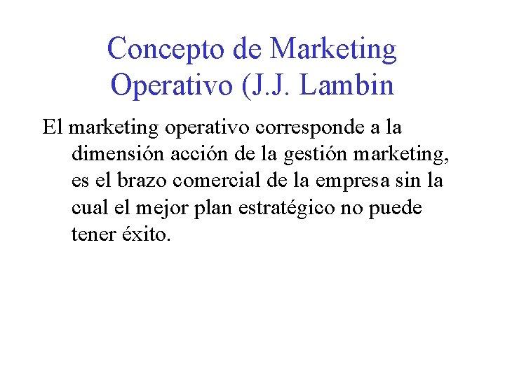 Concepto de Marketing Operativo (J. J. Lambin El marketing operativo corresponde a la dimensión