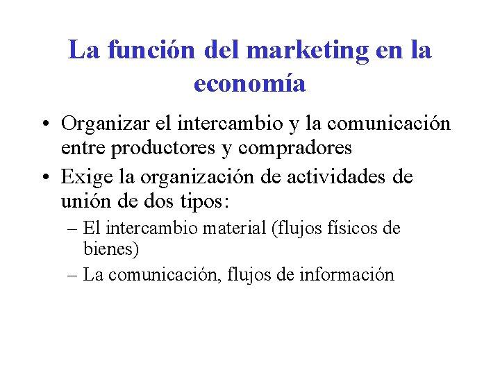 La función del marketing en la economía • Organizar el intercambio y la comunicación