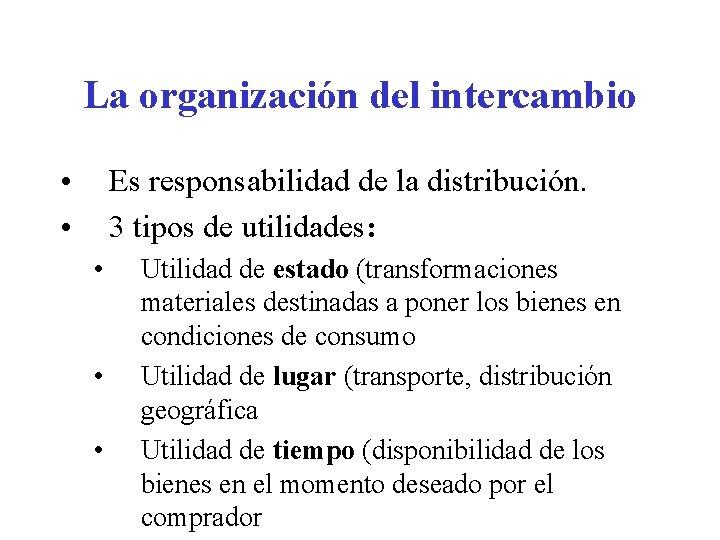 La organización del intercambio • • Es responsabilidad de la distribución. 3 tipos de