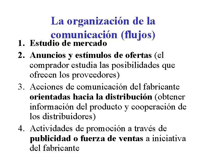 La organización de la comunicación (flujos) 1. Estudio de mercado 2. Anuncios y estímulos
