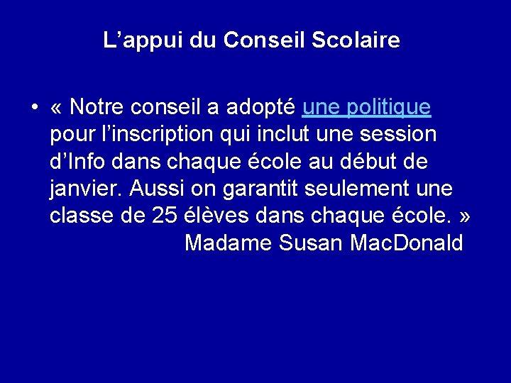 L'appui du Conseil Scolaire • « Notre conseil a adopté une politique pour l'inscription
