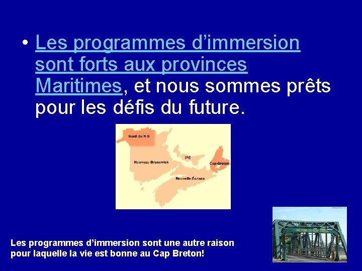 • Les programmes d'immersion sont forts aux provinces Maritimes, et nous sommes prêts