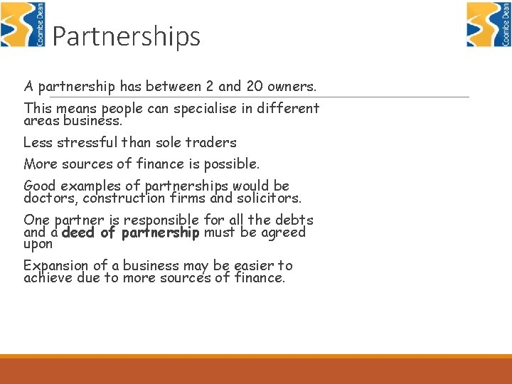 Partnerships A partnership has between 2 and 20 owners. This means people can specialise