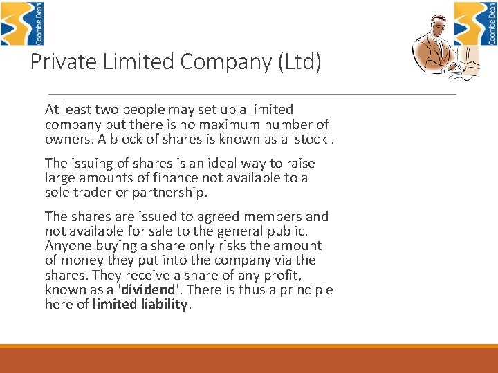 Private Limited Company (Ltd) At least two people may set up a limited company
