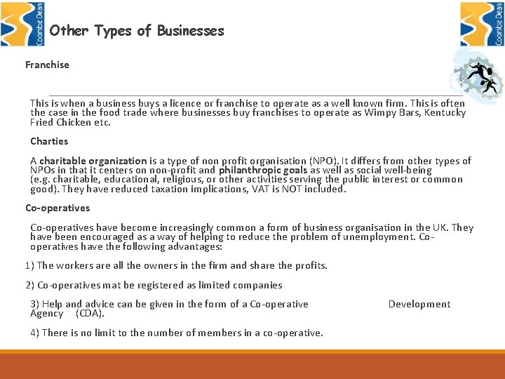 Other Types of Businesses Franchise This is when a business buys a licence or