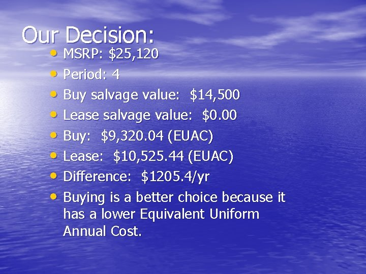 Our Decision: • MSRP: $25, 120 • Period: 4 • Buy salvage value: $14,