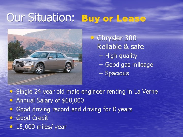 Our Situation: Buy or Lease • Chrysler 300 Reliable & safe – High quality