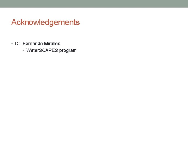 Acknowledgements • Dr. Fernando Miralles • Water. SCAPES program