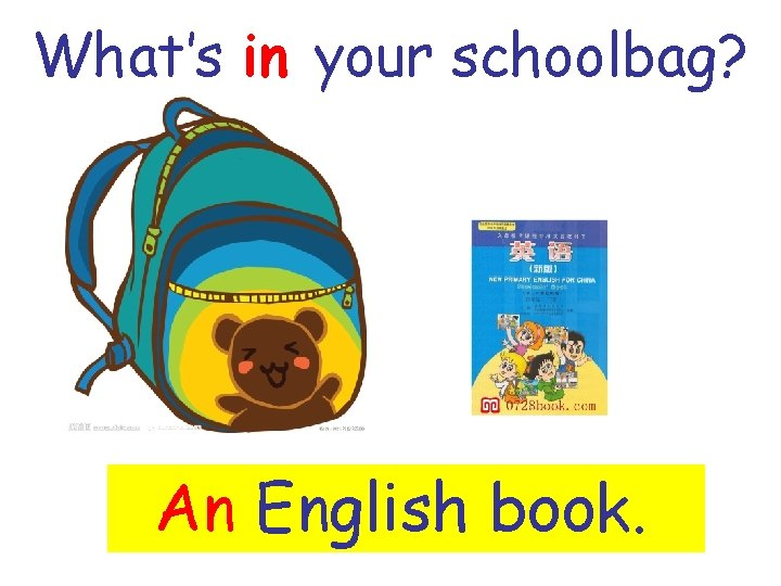 What's in your schoolbag? An English book.