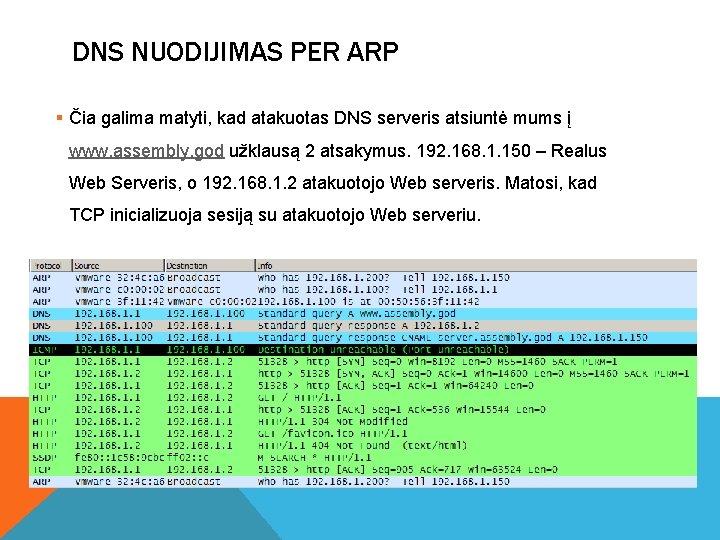 DNS NUODIJIMAS PER ARP § Čia galima matyti, kad atakuotas DNS serveris atsiuntė mums