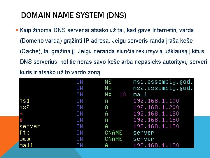 DOMAIN NAME SYSTEM (DNS) § Kaip žinoma DNS serveriai atsako už tai, kad gavę