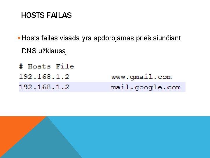HOSTS FAILAS § Hosts failas visada yra apdorojamas prieš siunčiant DNS užklausą
