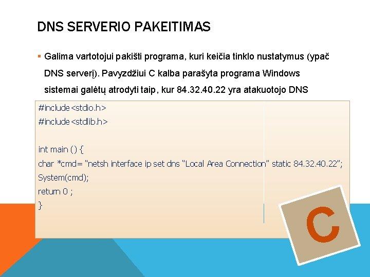 DNS SERVERIO PAKEITIMAS § Galima vartotojui pakišti programa, kuri keičia tinklo nustatymus (ypač DNS