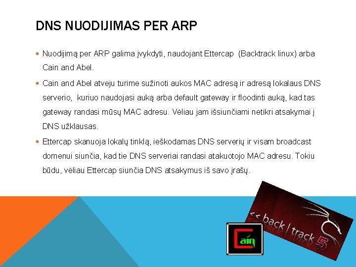 DNS NUODIJIMAS PER ARP § Nuodijimą per ARP galima įvykdyti, naudojant Ettercap (Backtrack linux)