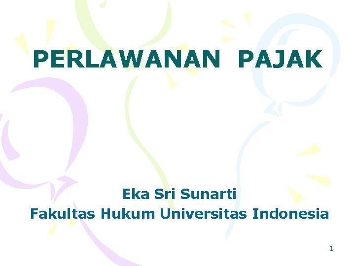 PERLAWANAN PAJAK Eka Sri Sunarti Fakultas Hukum Universitas Indonesia 1