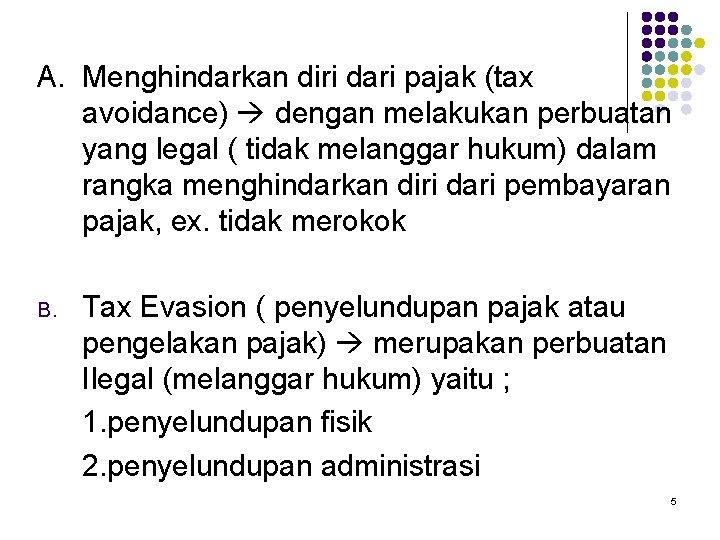 A. Menghindarkan diri dari pajak (tax avoidance) dengan melakukan perbuatan yang legal ( tidak