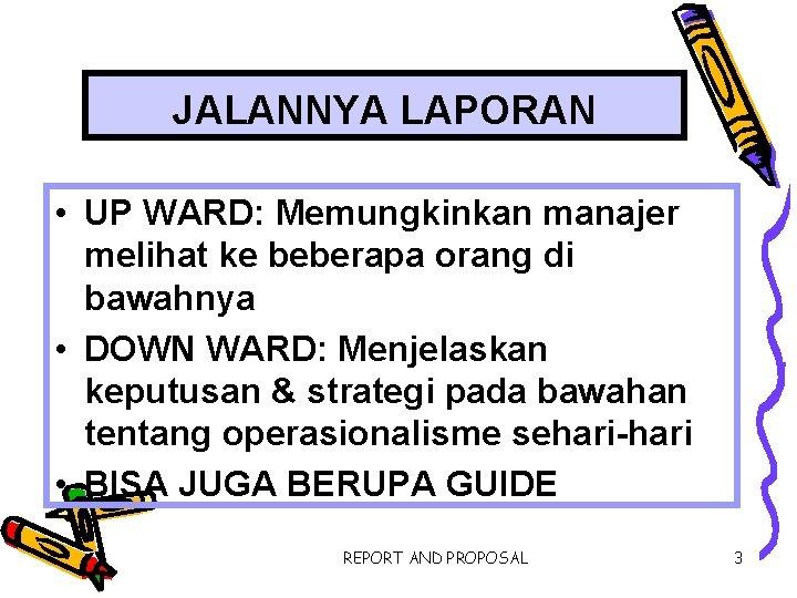 JALANNYA LAPORAN • UP WARD: Memungkinkan manajer melihat ke beberapa orang di bawahnya •