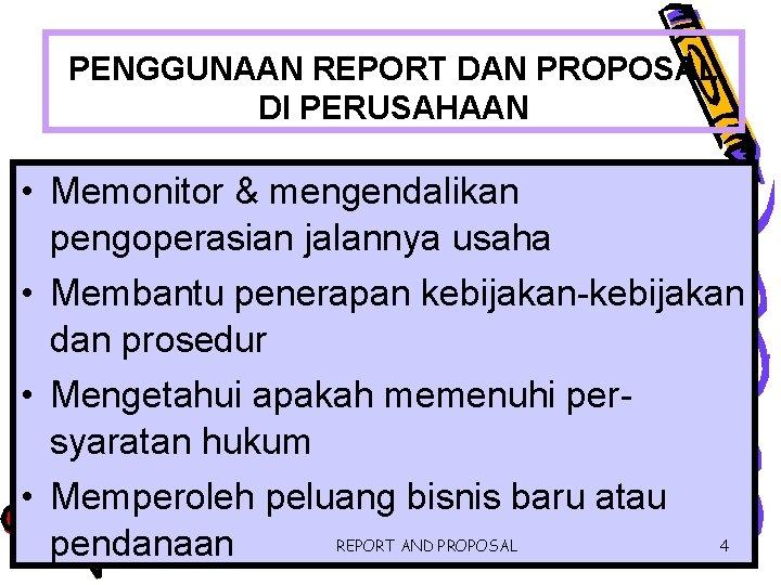 PENGGUNAAN REPORT DAN PROPOSAL DI PERUSAHAAN • Memonitor & mengendalikan pengoperasian jalannya usaha •