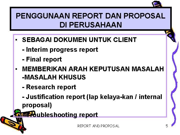 PENGGUNAAN REPORT DAN PROPOSAL DI PERUSAHAAN • SEBAGAI DOKUMEN UNTUK CLIENT - Interim progress