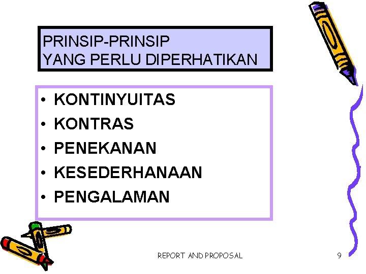 PRINSIP-PRINSIP YANG PERLU DIPERHATIKAN • • • KONTINYUITAS KONTRAS PENEKANAN KESEDERHANAAN PENGALAMAN REPORT AND