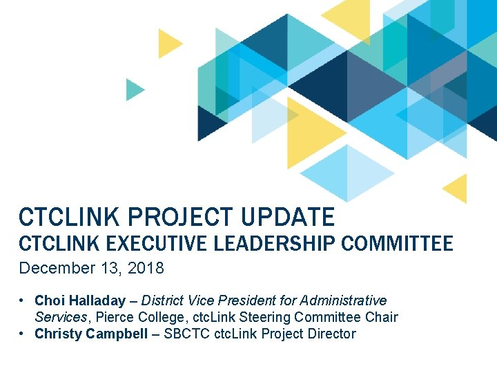 CTCLINK PROJECT UPDATE CTCLINK EXECUTIVE LEADERSHIP COMMITTEE December 13, 2018 • Choi Halladay –